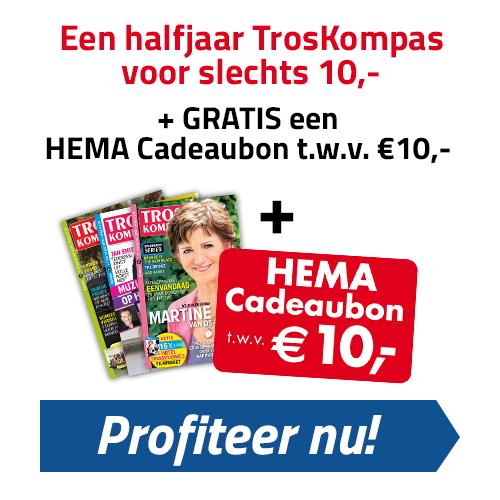 Troskompas aanbieding! Nu een halfjaarabonnement voor € 10.- + gratis HEMA cadeaubon t.w.v. € 10.-.